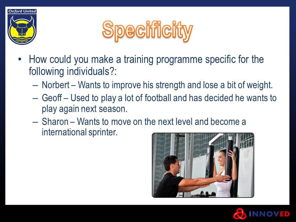 Specificity How could you make a training programme specific for the following individuals :