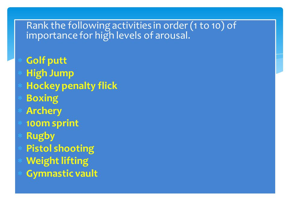 Rank the following activities in order (1 to 10) of importance for high levels of arousal.