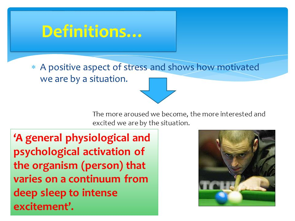 Definitions… A positive aspect of stress and shows how motivated we are by a situation.