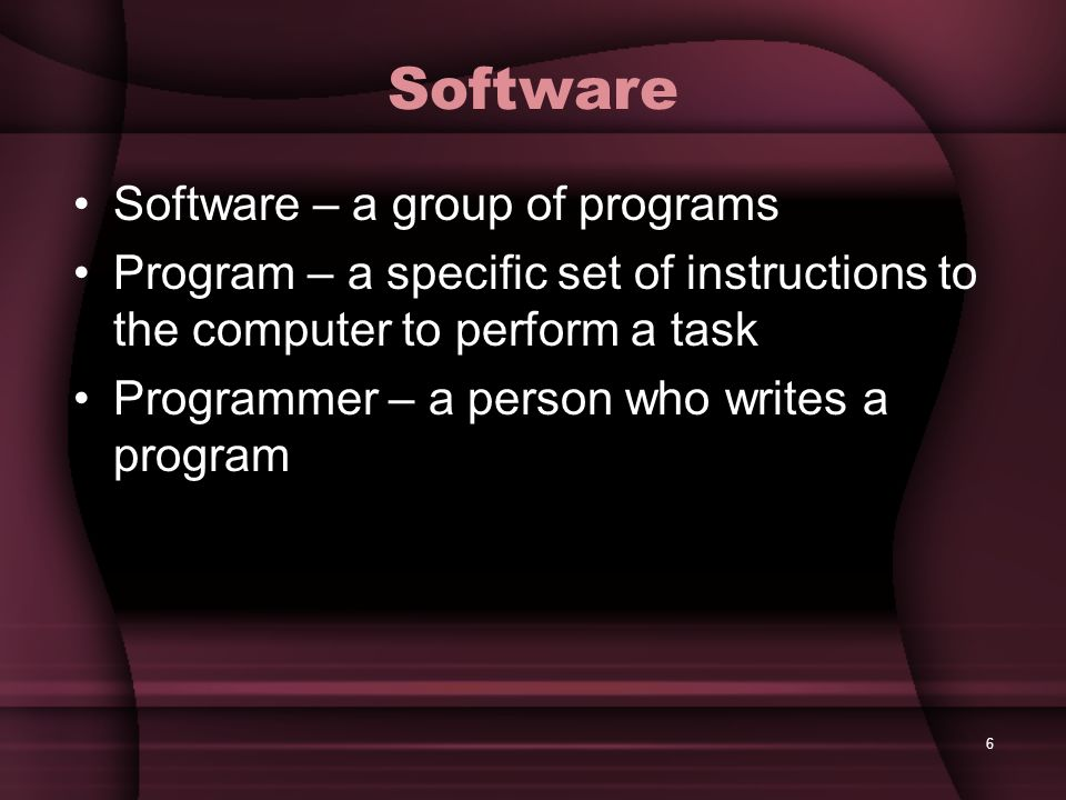 Software Software – a group of programs