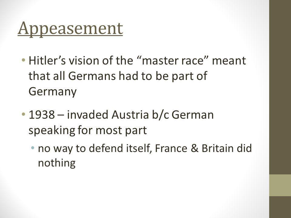 Appeasement Hitler's vision of the master race meant that all Germans had to be part of Germany.