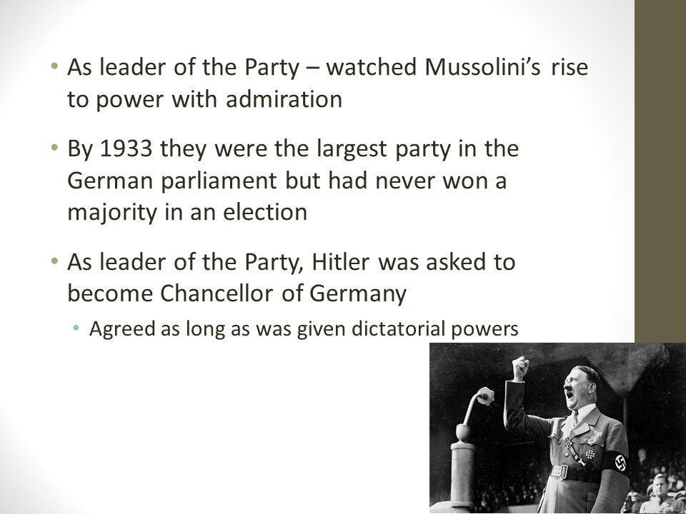 As leader of the Party – watched Mussolini's rise to power with admiration