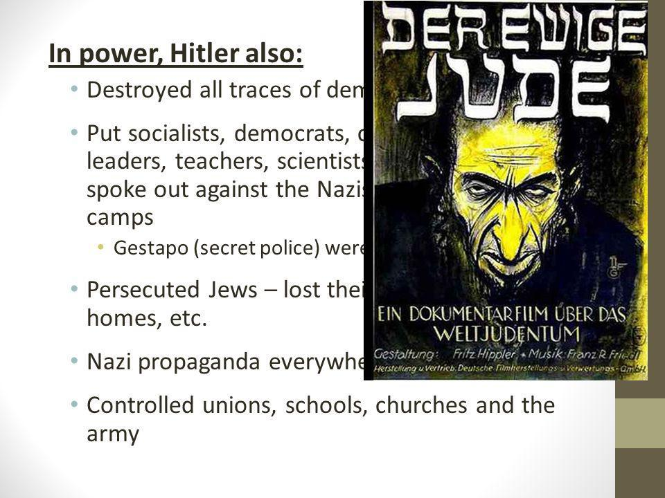 In power, Hitler also: Destroyed all traces of democracy