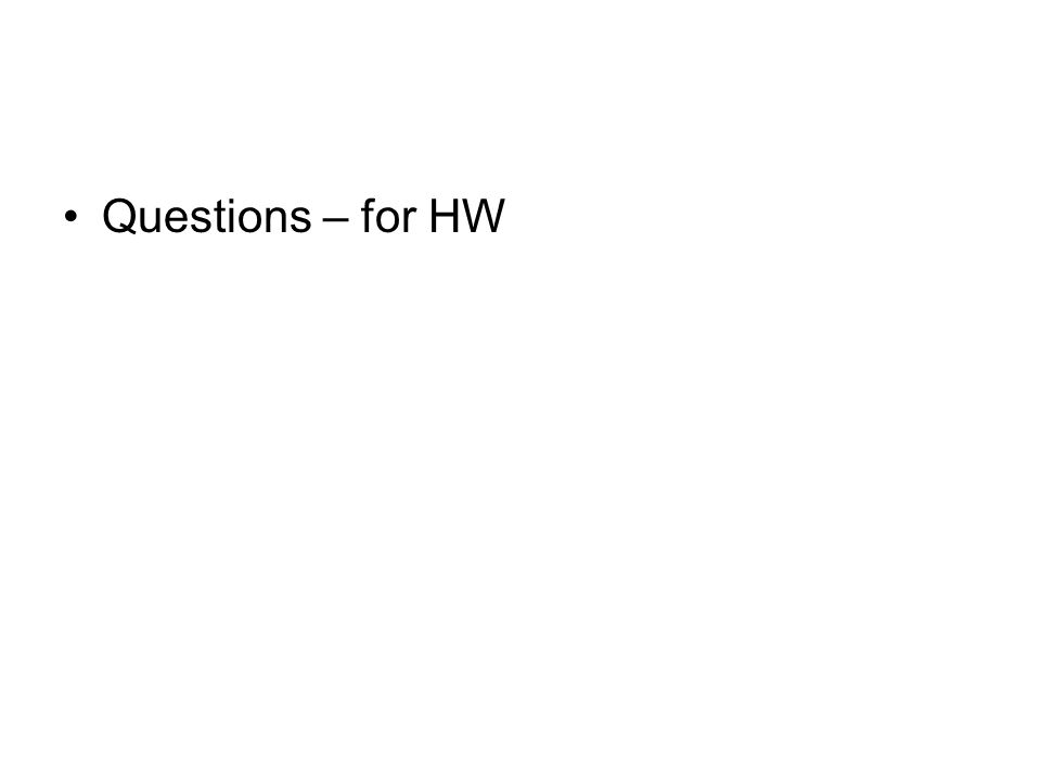 Questions – for HW