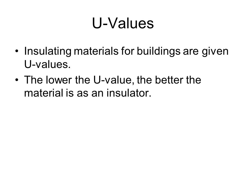 U-Values Insulating materials for buildings are given U-values.