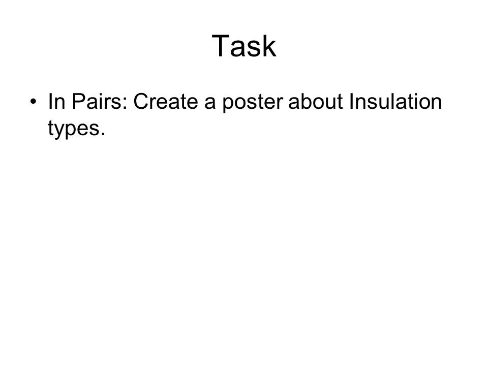 Task In Pairs: Create a poster about Insulation types.