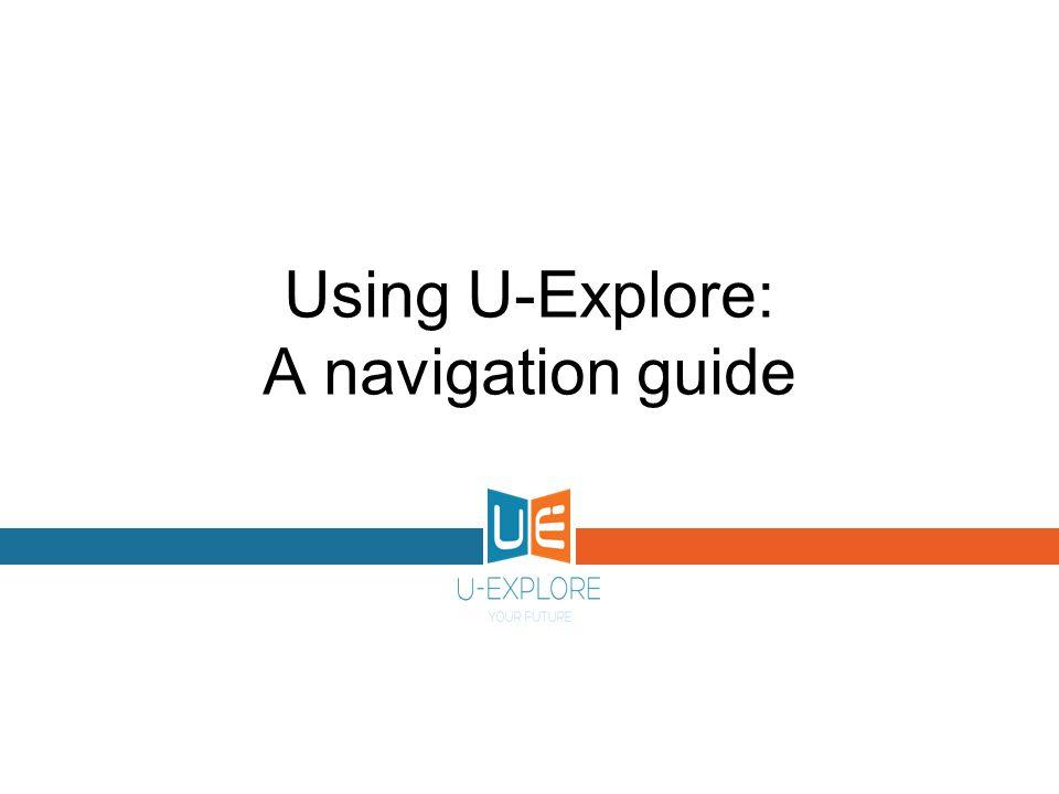 Using U-Explore: A navigation guide