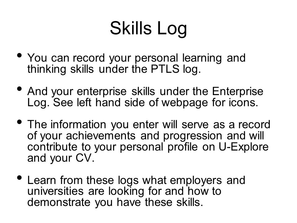 Skills Log You can record your personal learning and thinking skills under the PTLS log.