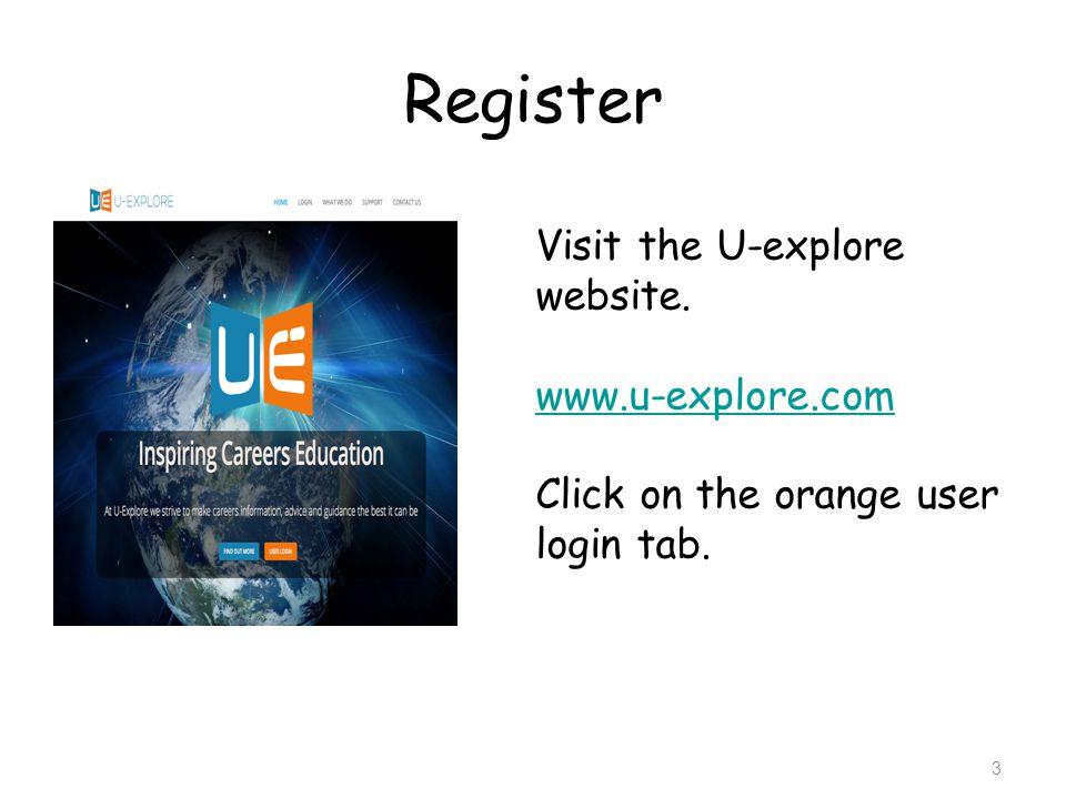 Register Visit the U-explore website. www.u-explore.com