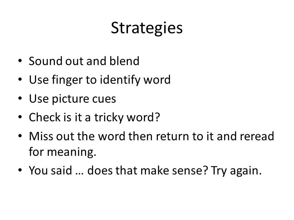 Strategies Sound out and blend Use finger to identify word