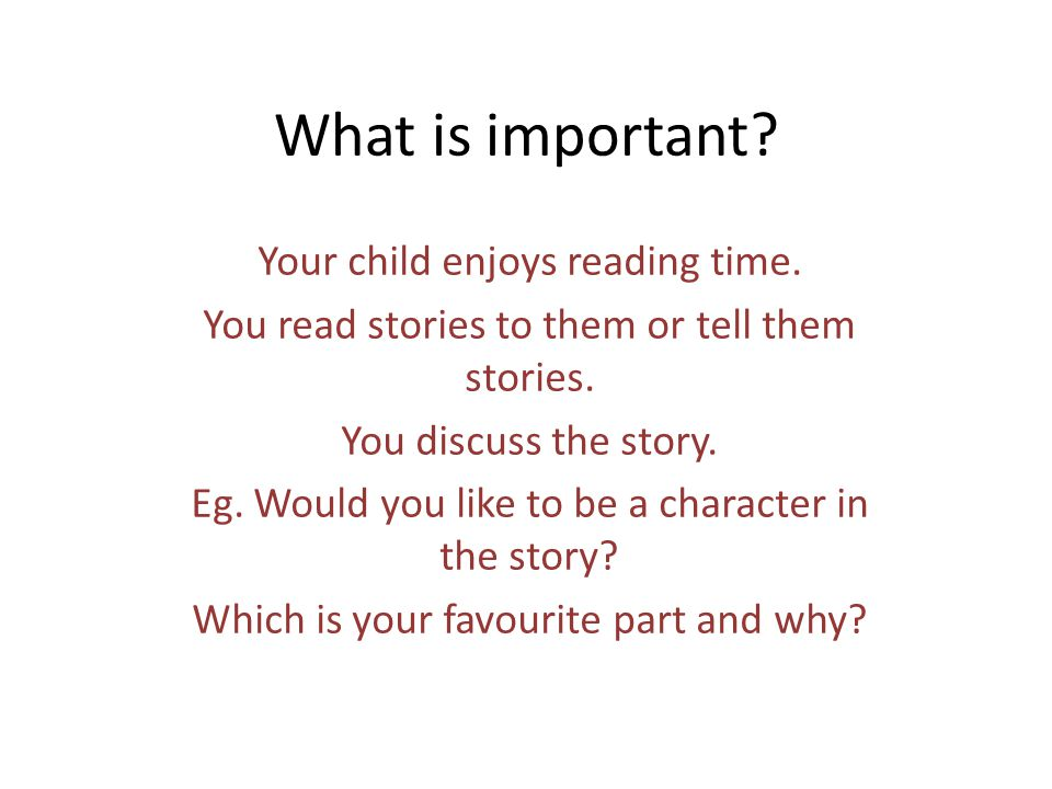 What is important Your child enjoys reading time.