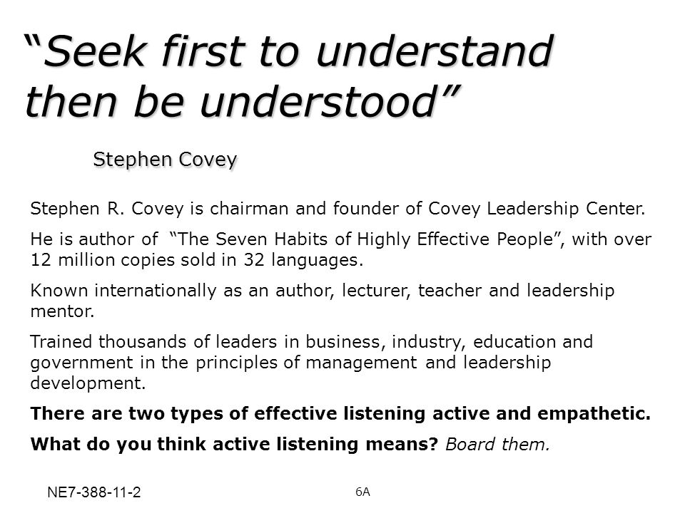 Seek first to understand then be understood Stephen Covey