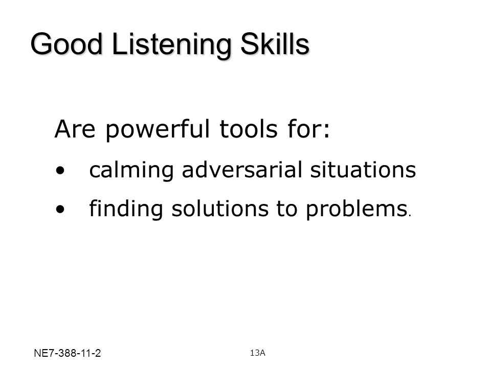 Good Listening Skills Are powerful tools for:
