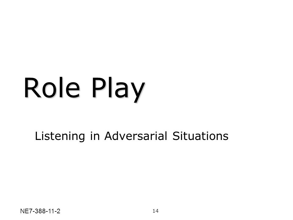 Role Play Listening in Adversarial Situations 14 NE