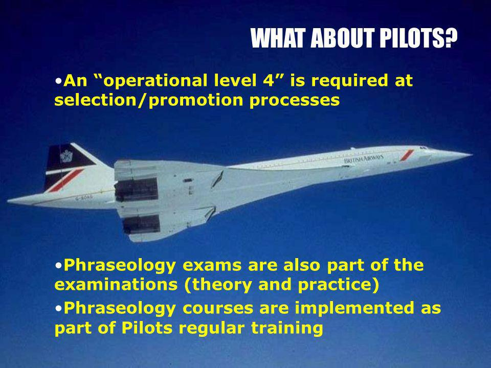 WHAT ABOUT PILOTS An operational level 4 is required at selection/promotion processes.