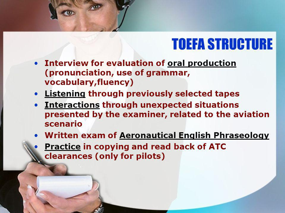 TOEFA STRUCTURE Interview for evaluation of oral production (pronunciation, use of grammar, vocabulary,fluency)