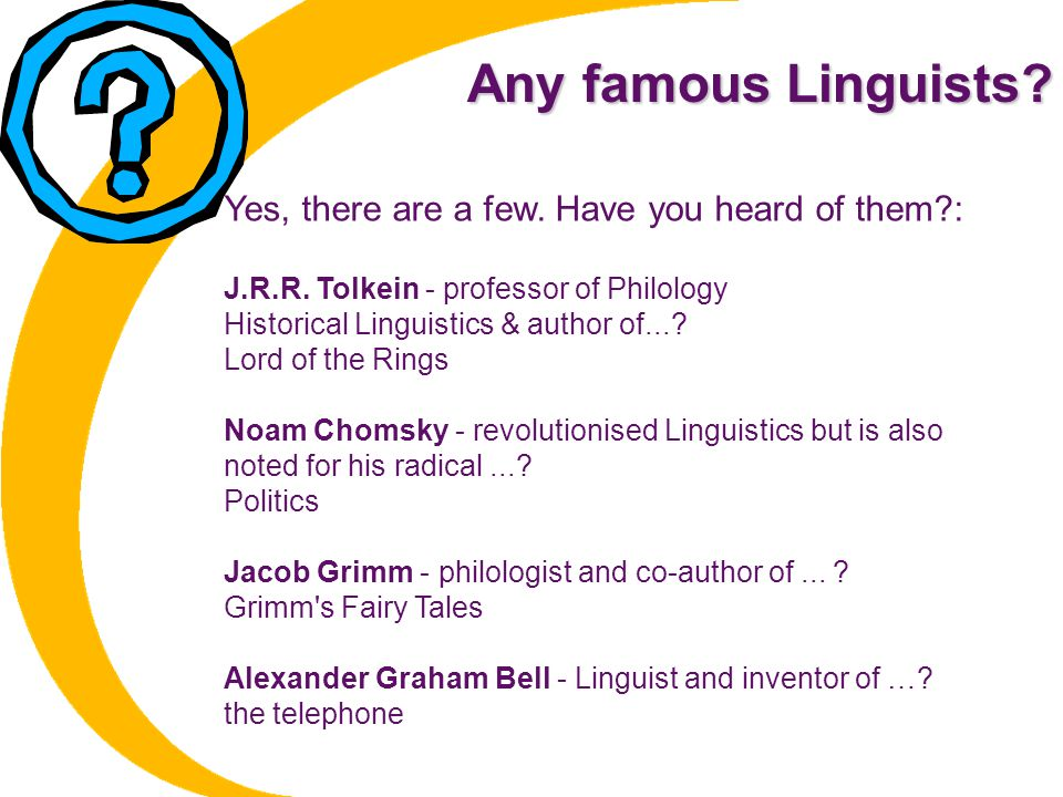Any famous Linguists Yes, there are a few. Have you heard of them :