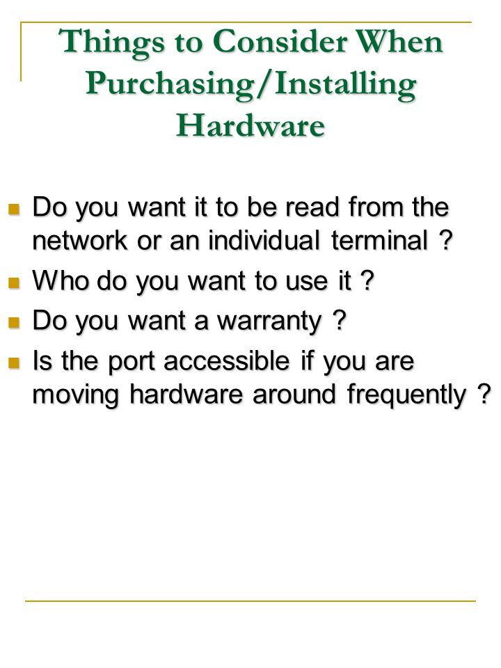 Things to Consider When Purchasing/Installing Hardware