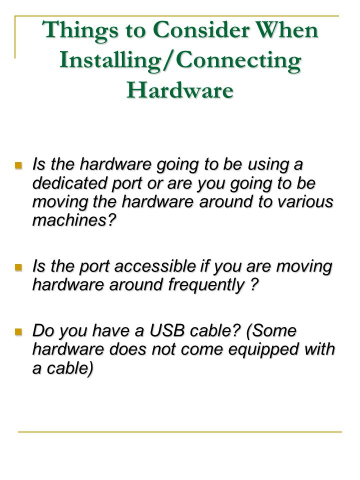 Things to Consider When Installing/Connecting Hardware