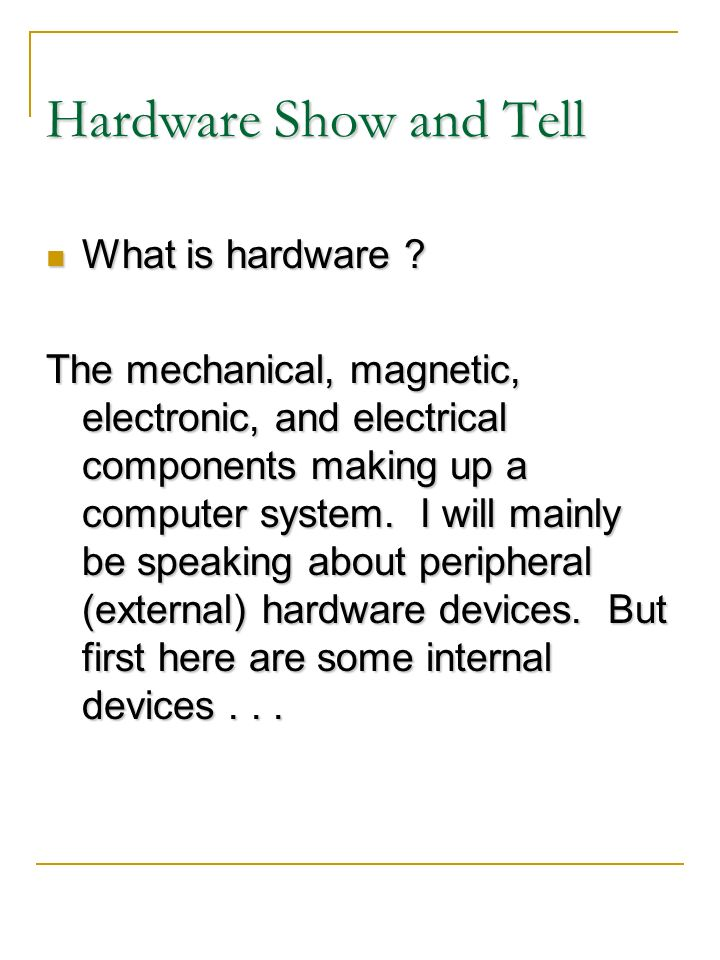 Hardware Show and Tell What is hardware