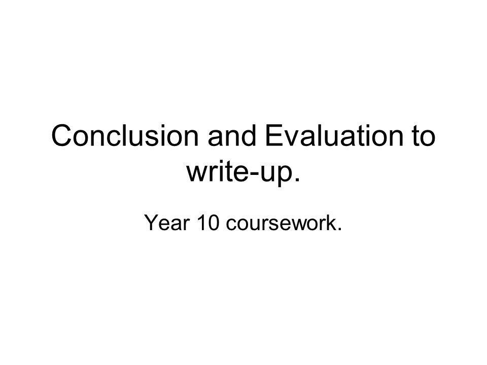 Conclusion and Evaluation to write-up.