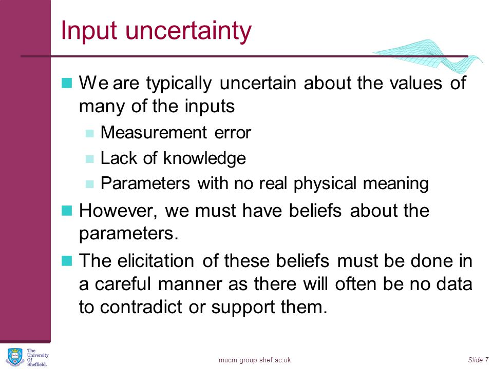 Input uncertainty We are typically uncertain about the values of many of the inputs. Measurement error.