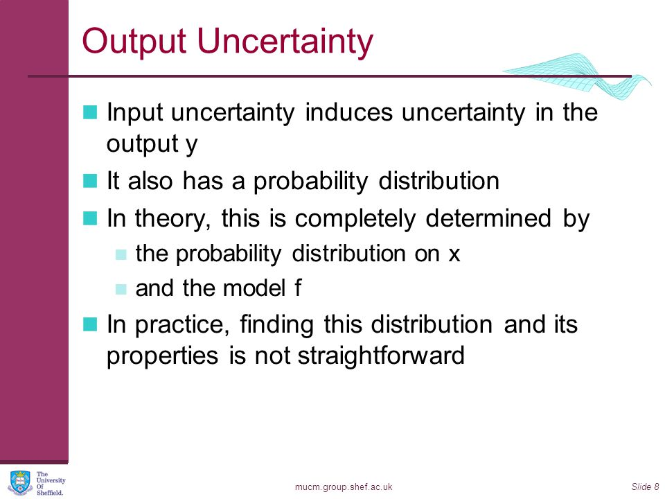 Output Uncertainty Input uncertainty induces uncertainty in the output y. It also has a probability distribution.