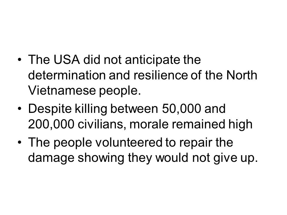 The USA did not anticipate the determination and resilience of the North Vietnamese people.