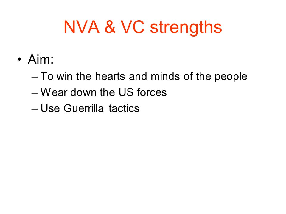 NVA & VC strengths Aim: To win the hearts and minds of the people