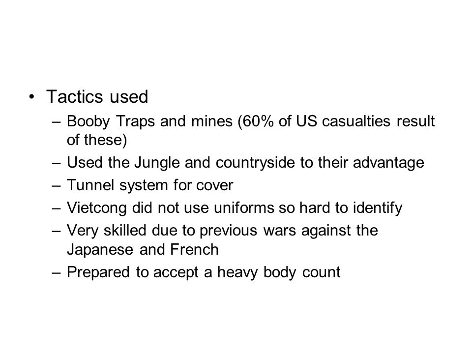 Tactics used Booby Traps and mines (60% of US casualties result of these) Used the Jungle and countryside to their advantage.
