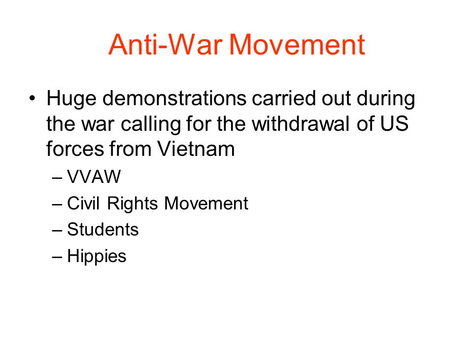 Anti-War Movement Huge demonstrations carried out during the war calling for the withdrawal of US forces from Vietnam.