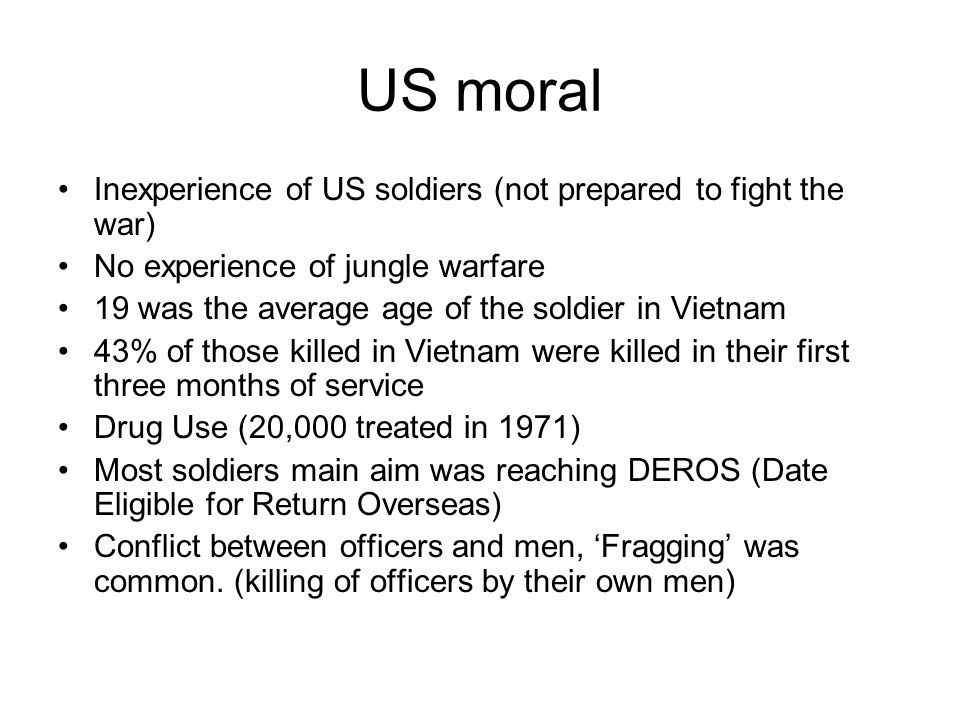 US moral Inexperience of US soldiers (not prepared to fight the war)