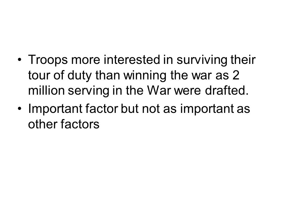 Troops more interested in surviving their tour of duty than winning the war as 2 million serving in the War were drafted.
