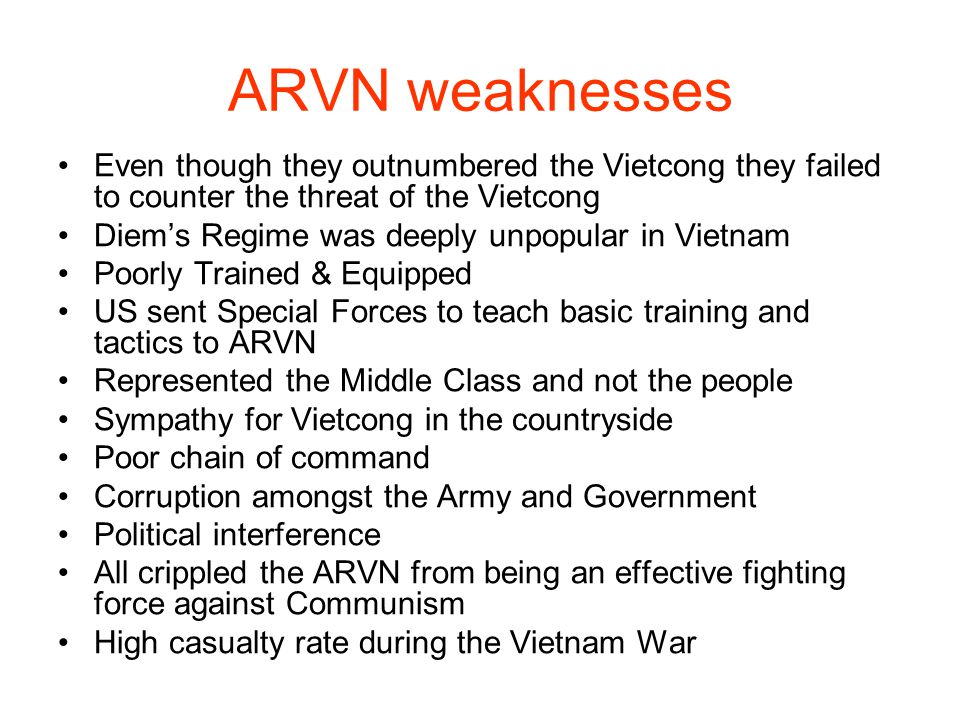 ARVN weaknesses Even though they outnumbered the Vietcong they failed to counter the threat of the Vietcong.