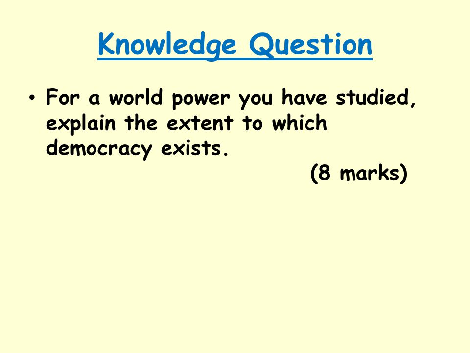 Knowledge Question For a world power you have studied, explain the extent to which democracy exists. (8 marks)