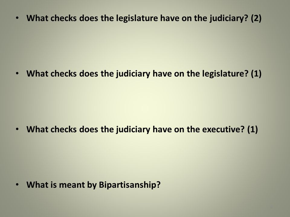 What checks does the legislature have on the judiciary (2)