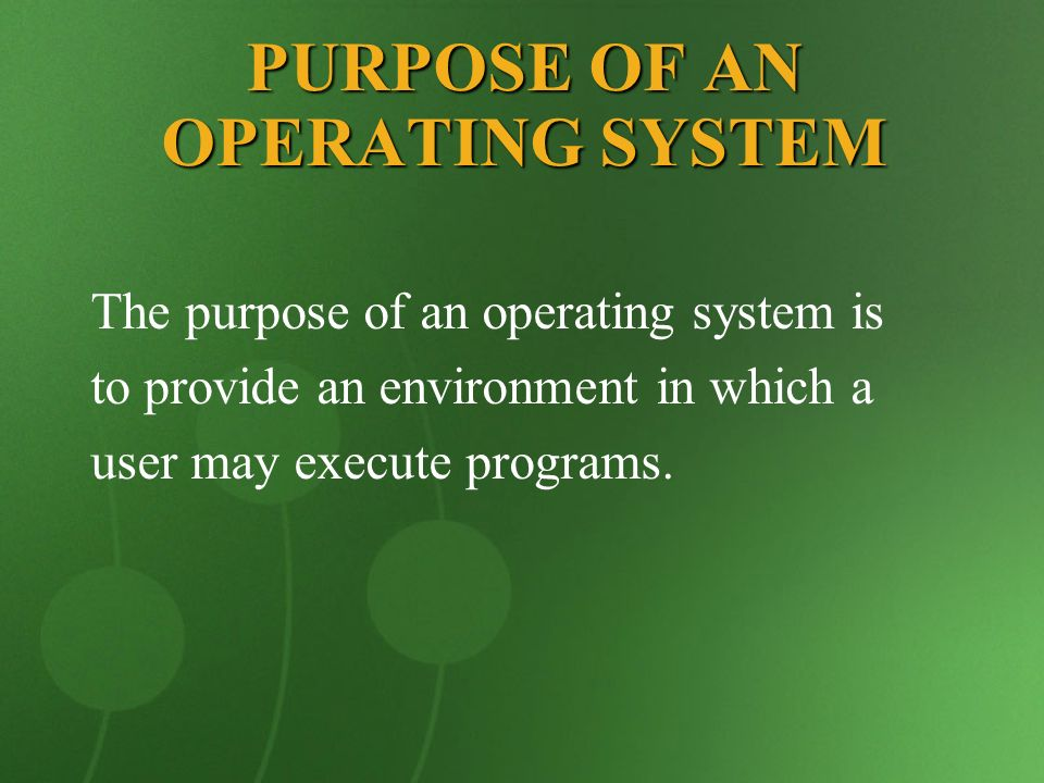PURPOSE OF AN OPERATING SYSTEM