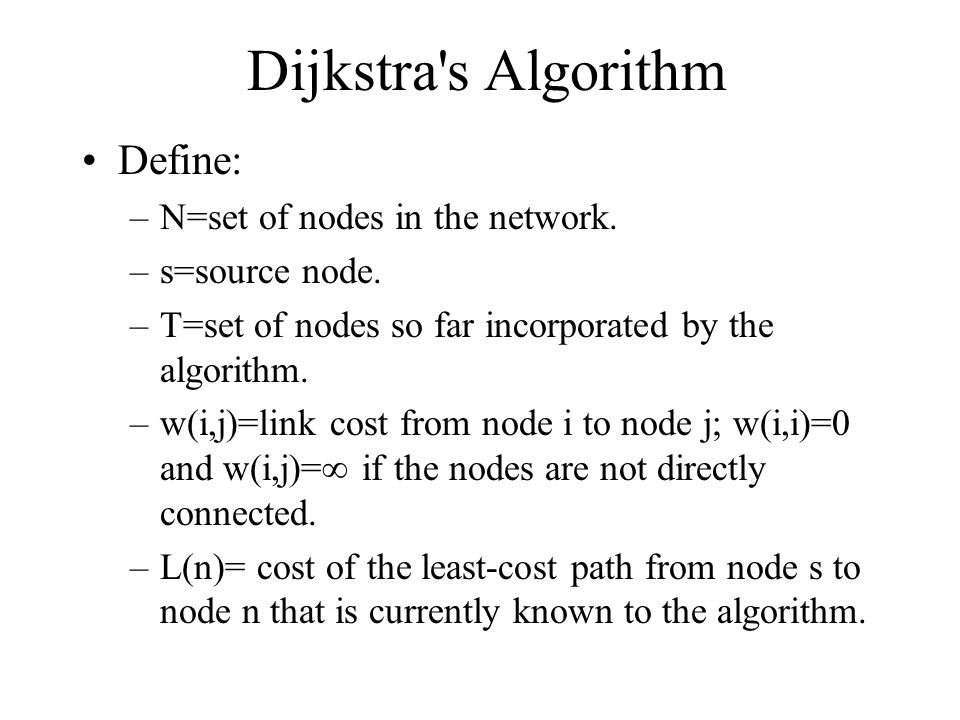 Dijkstra s Algorithm Define: N=set of nodes in the network.