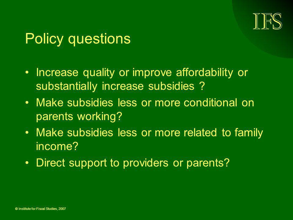Policy questions Increase quality or improve affordability or substantially increase subsidies