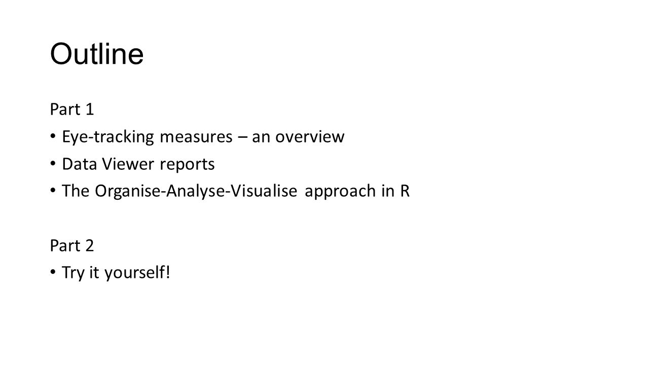 Outline Part 1 Eye-tracking measures – an overview Data Viewer reports