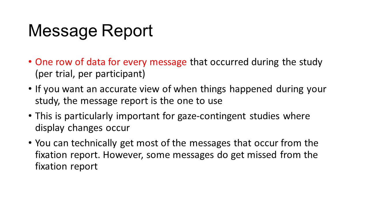 Message Report One row of data for every message that occurred during the study (per trial, per participant)
