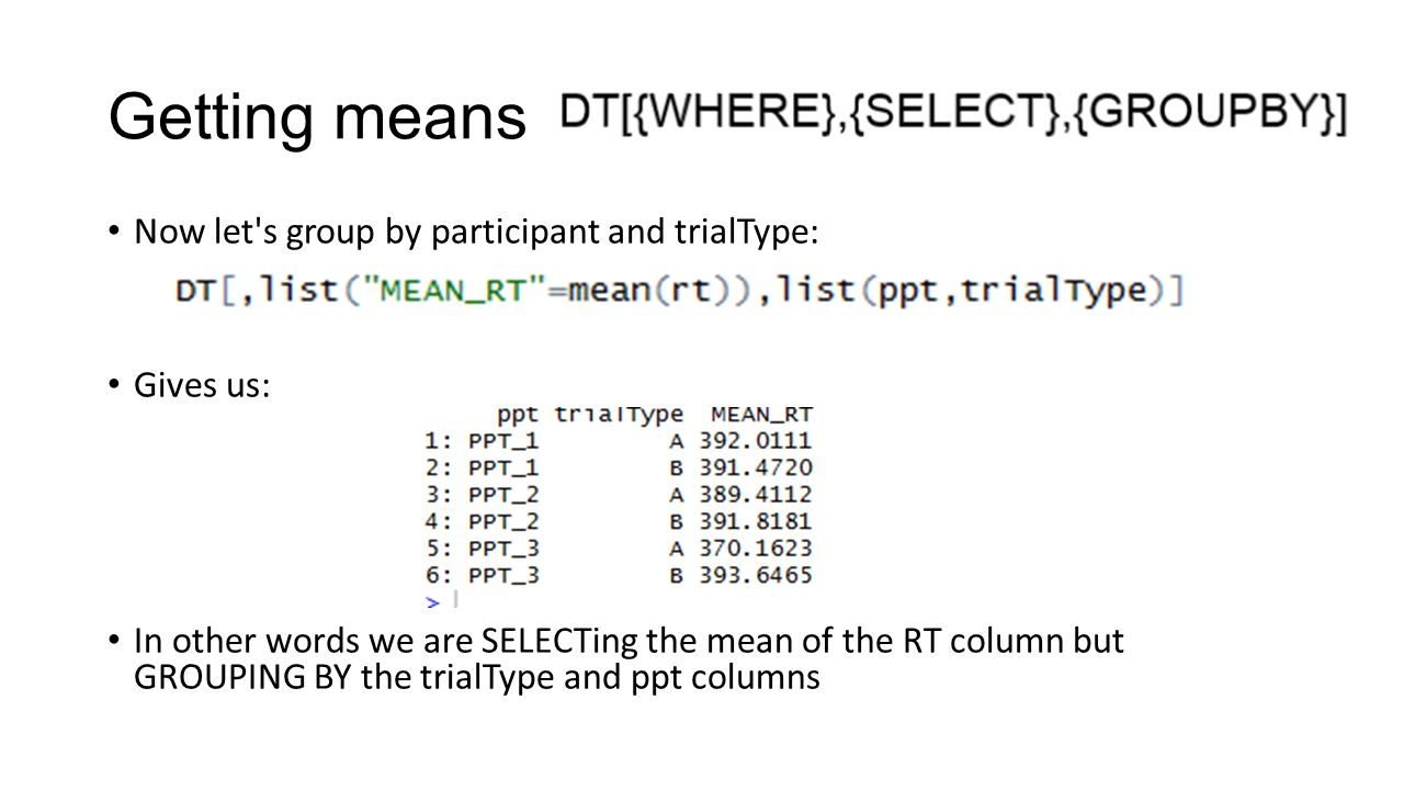 Getting means Now let s group by participant and trialType: Gives us: