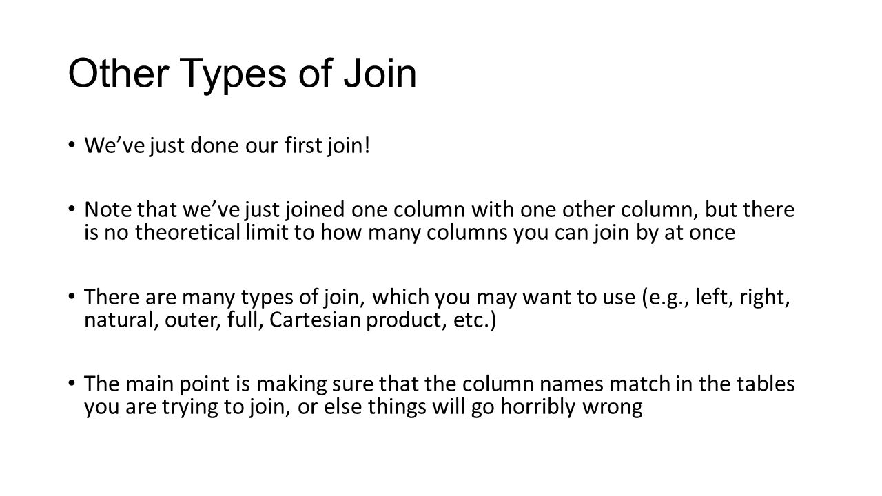 Other Types of Join We've just done our first join!