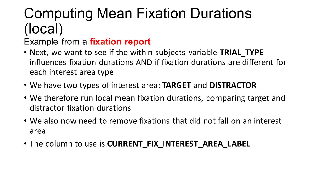 Computing Mean Fixation Durations (local) Example from a fixation report