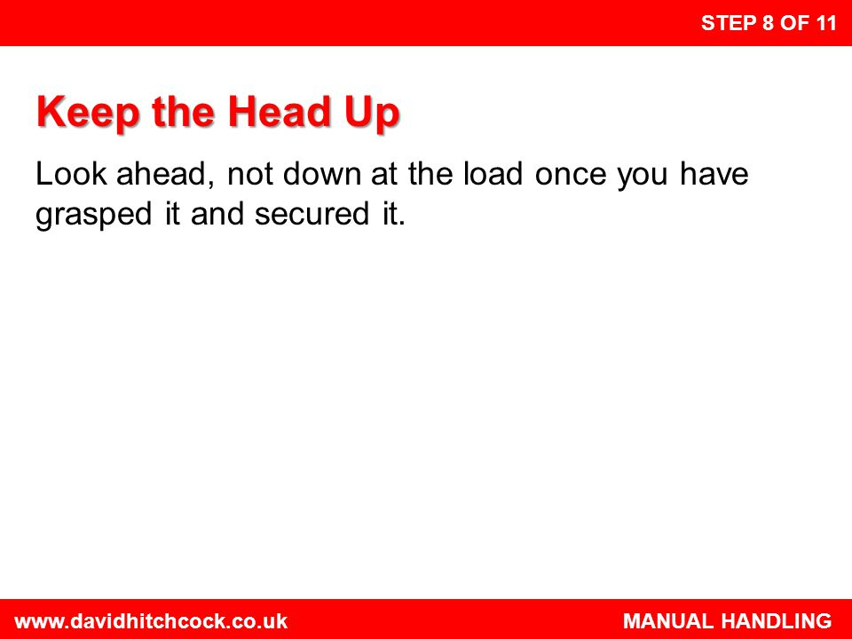 STEP 8 OF 11 Keep the Head Up. Look ahead, not down at the load once you have grasped it and secured it.
