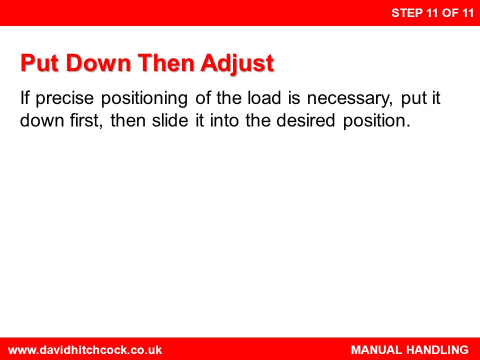 STEP 11 OF 11 Put Down Then Adjust. If precise positioning of the load is necessary, put it down first, then slide it into the desired position.