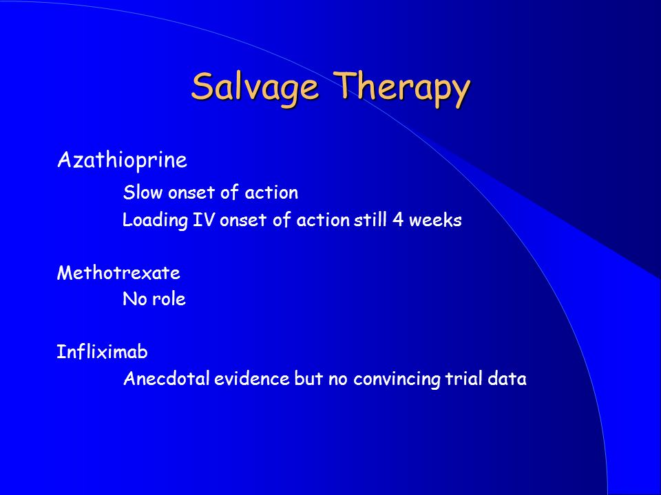 Salvage Therapy Azathioprine Slow onset of action