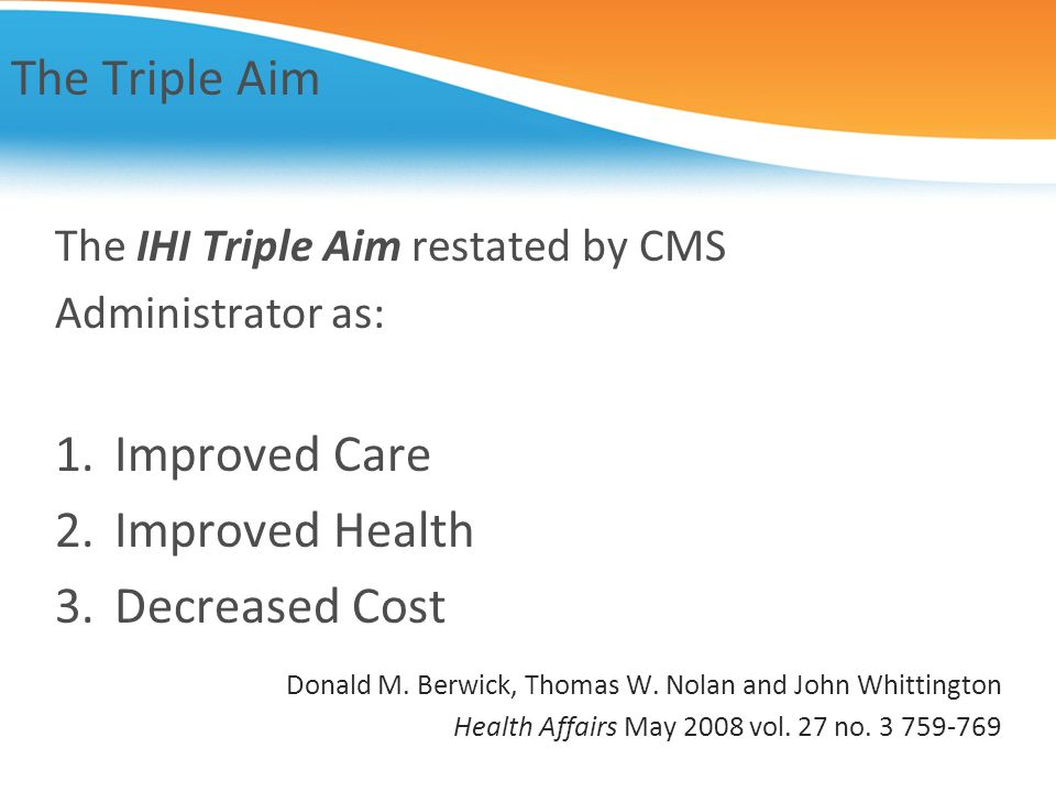 The Triple Aim Improved Care Improved Health Decreased Cost
