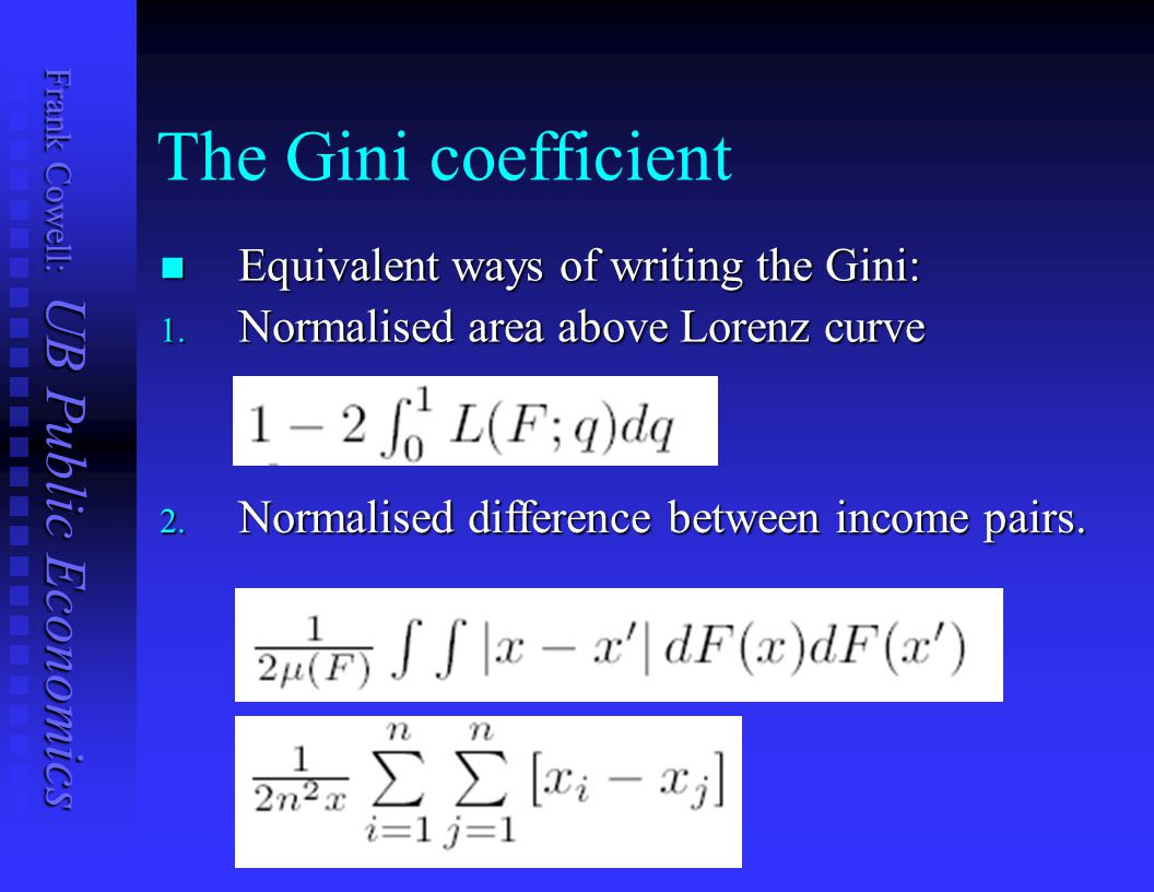 The Gini coefficient Equivalent ways of writing the Gini: