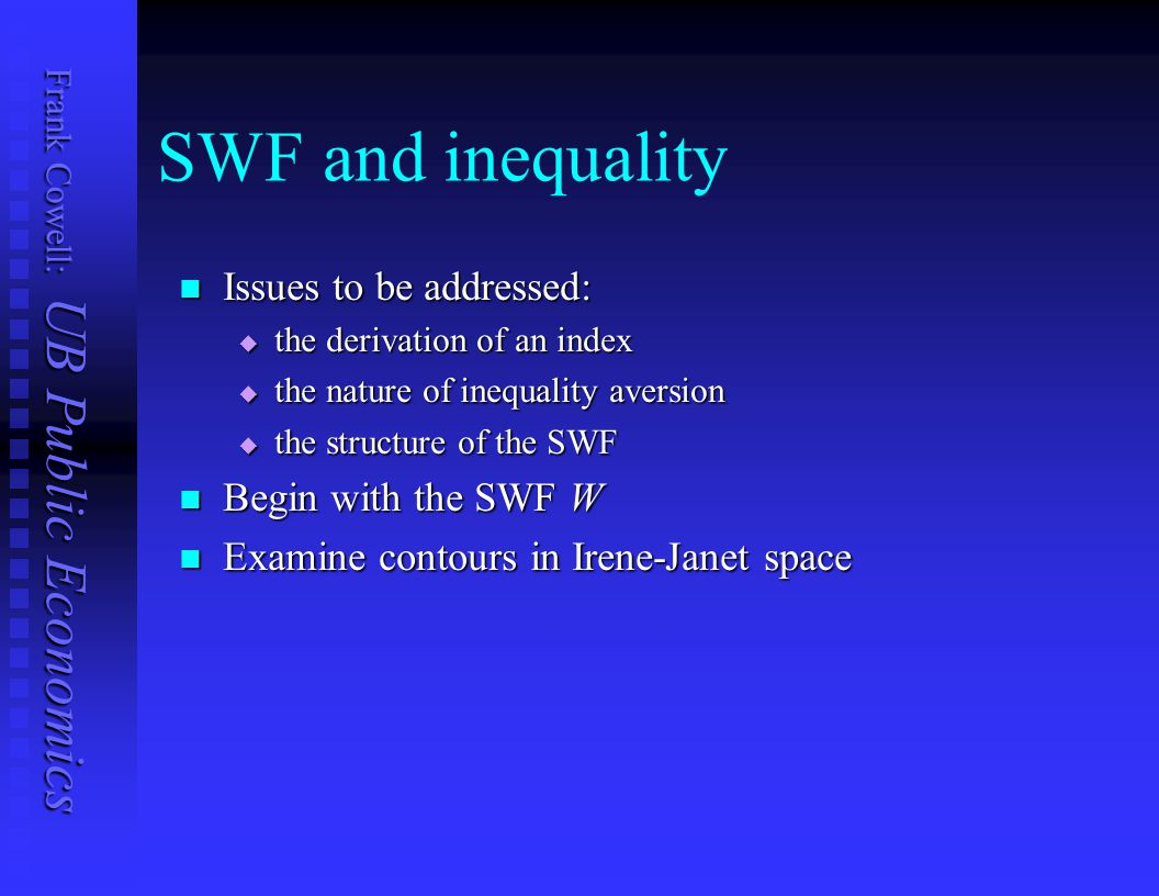SWF and inequality Issues to be addressed: Begin with the SWF W